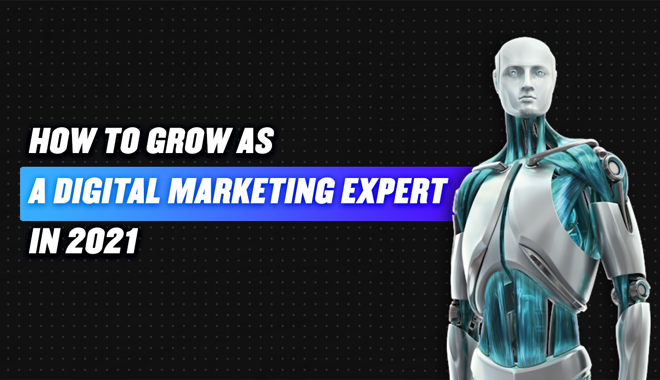 How to grow as a digital marketing expert in 2021?
